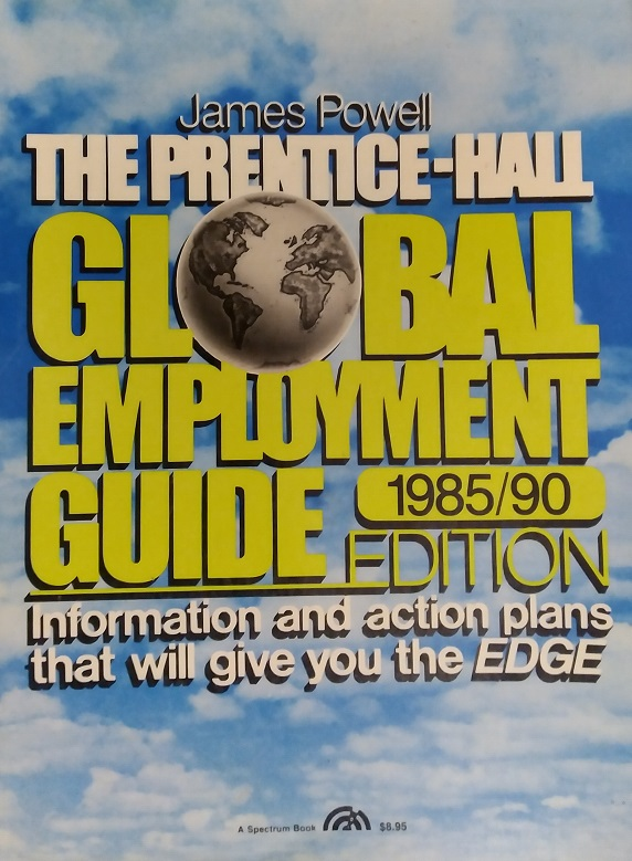 James N. Powell's Global Employment Guide: Worldwide Opportunities for Profitable and Exciting Year-Round or Seasonal Jobs in Every Corner of the Glob