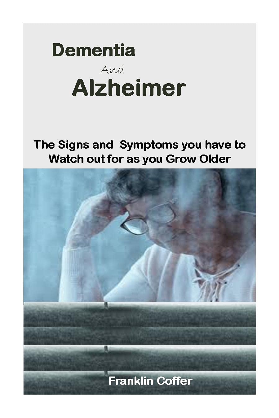 Dementia and Alzheimer: The Signs And Symptoms You Have To Watch Out For As You Grow Older
