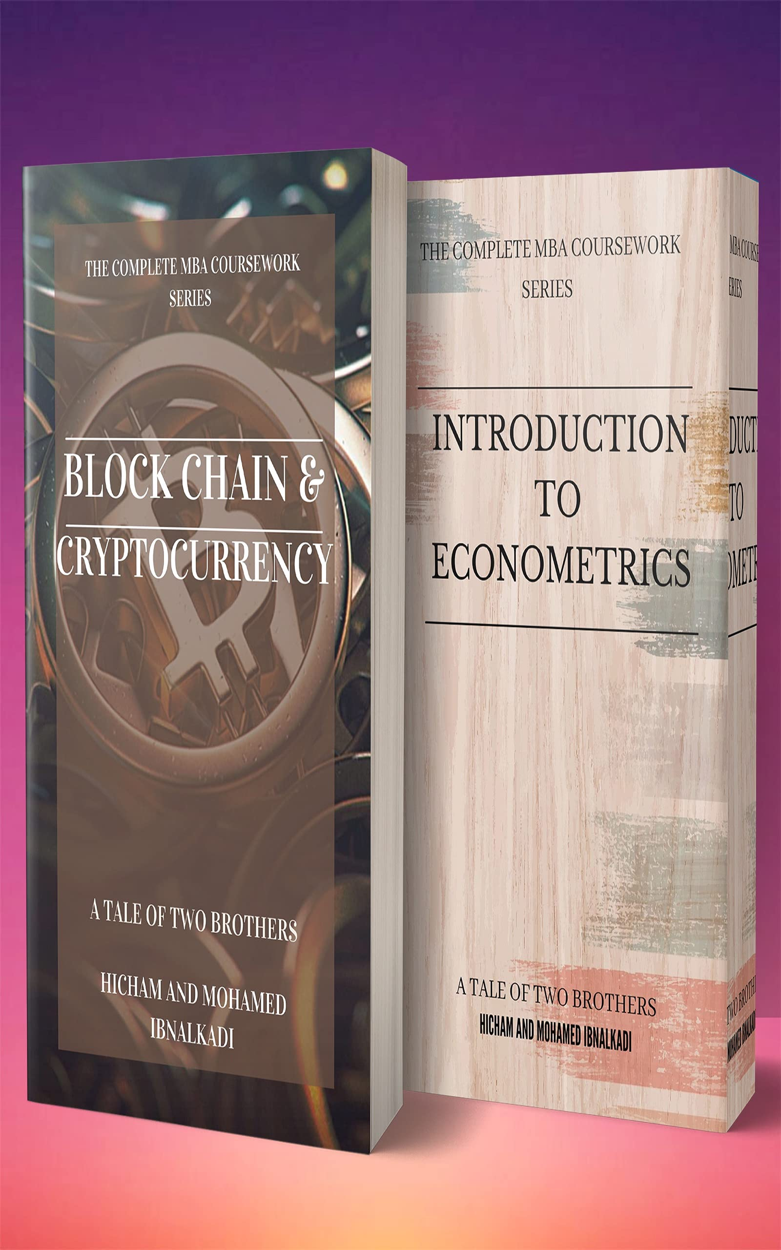The Complete MBA Coursework Bundle 1-2 : Introduction to Econometrics & BlockChain and Cryptocurrency (201 Non Fiction Series Book 12)