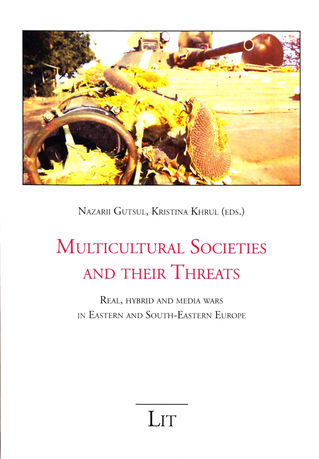 Multicultural Societies and their Threats: Real, hybrid and media wars in Eastern and South-Eastern Europe