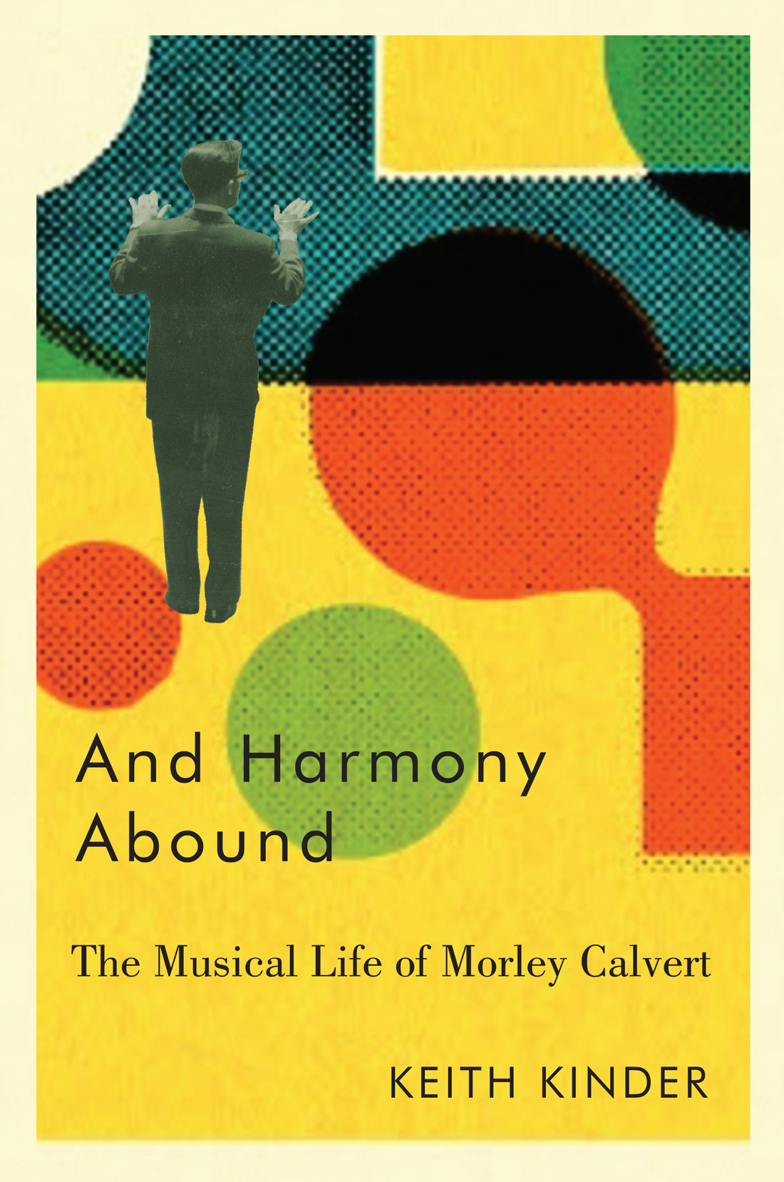 And Harmony Abound: The Musical Life of Morley Calvert