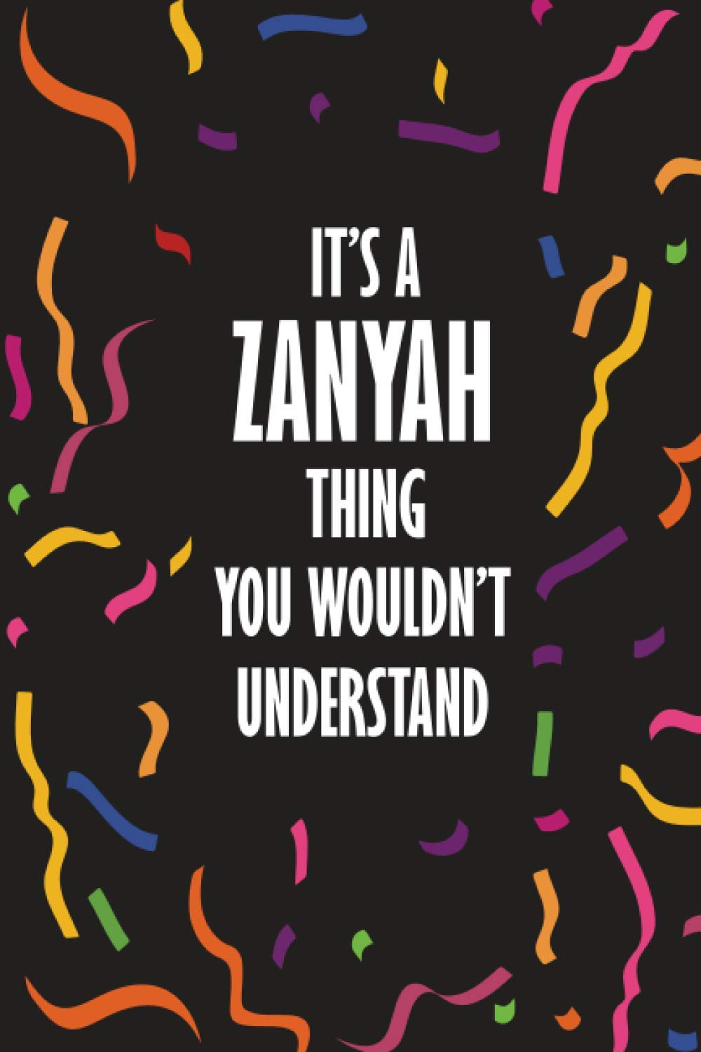 It's ZANYAH Thing You Wouldn't Understand: Funny Lined Journal Notebook, College Ruled Lined Paper, Gifts for ZANYAH :for women and girls, Matte cover