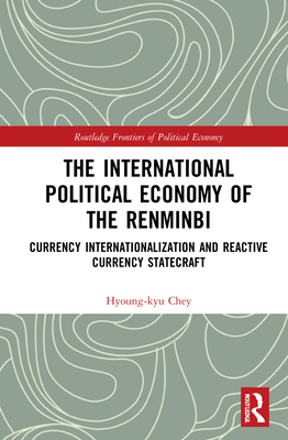 The International Political Economy of the Renminbi: Currency Internationalization and Reactive Currency Statecraft