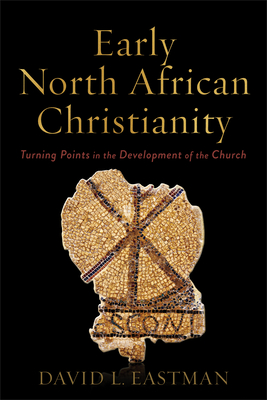 Early North African Christianity: Turning Points in the Development of the Church