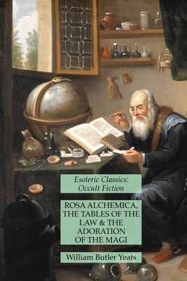 Rosa Alchemica, The Tables of the Law and The Adoration of the Magi: Esoteric Classics: Occult Fiction