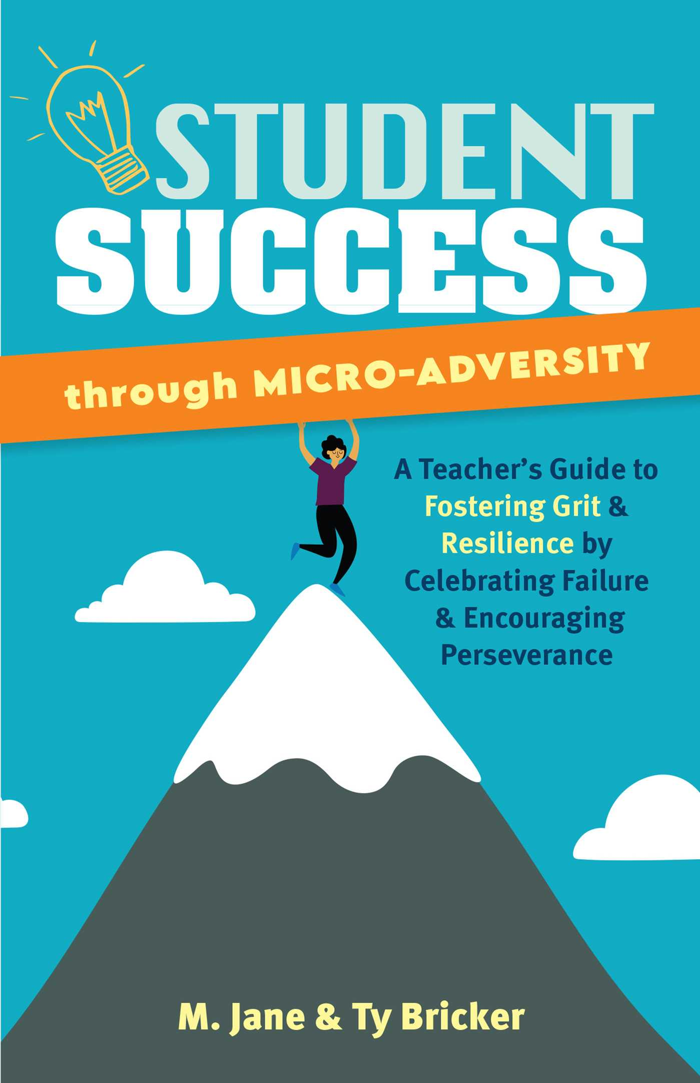 Student Success through Micro-Adversity: A Teacher's Guide to Fostering Grit and Resilience by Celebrating Failure and Encouraging Perseverance