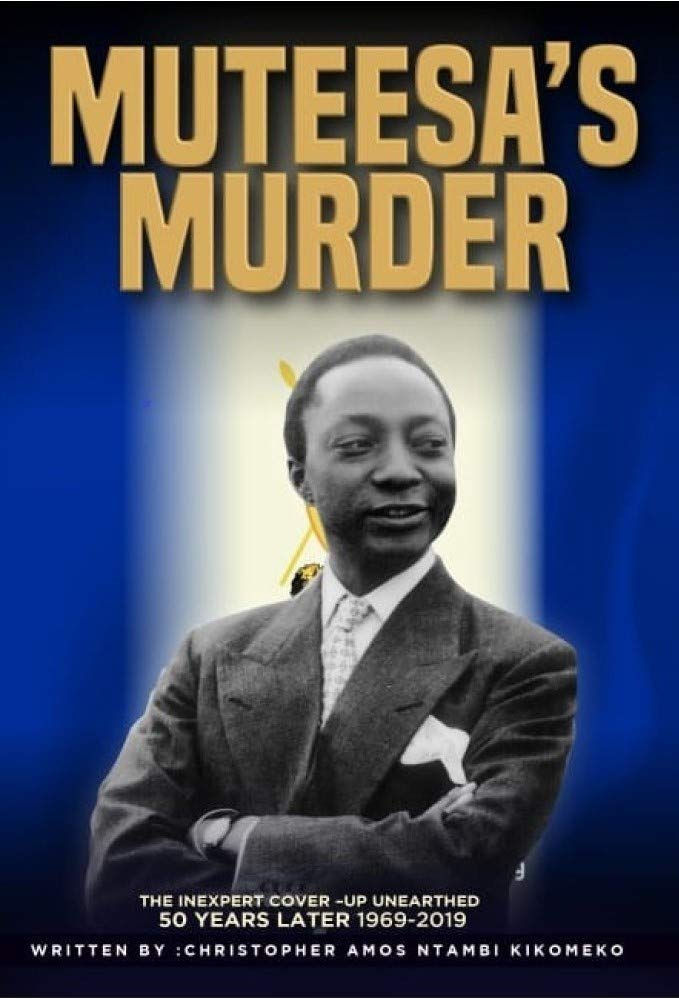 Muteesa's Murder: The Inexpert Cover-up Unearthed 50 Years Later (1969-2019)