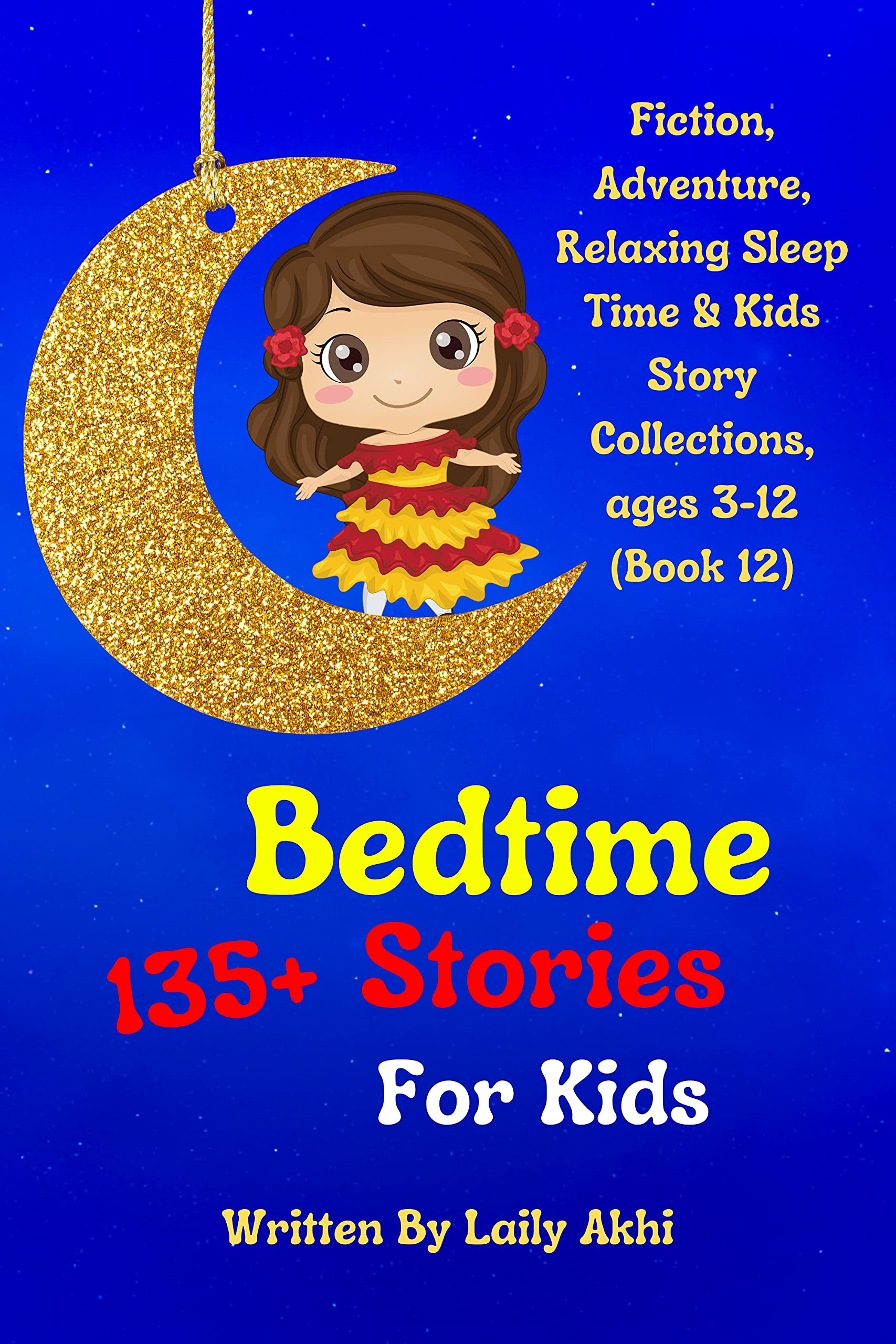 Bedtime Stories For Kids: 135+ Fiction, Adventure, Relaxing Sleep Time & Kids Story Collections, ages 3-12 (Book 12)