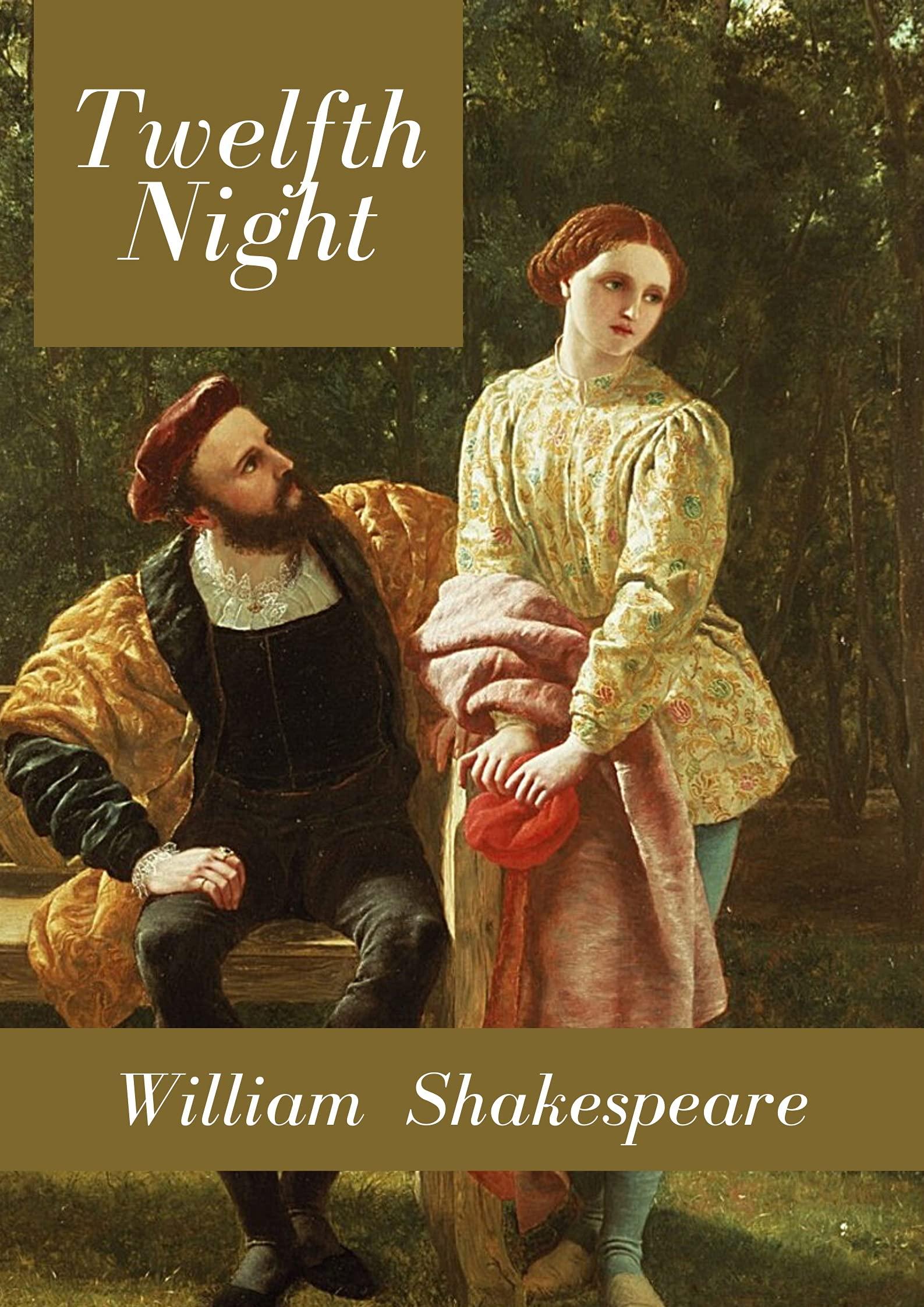 """Twelfth Night "": William Shakespeare (Non Fiction Twelfth Night William Shakespeare Drama,Plays Poetry Literature) [Annotated]"