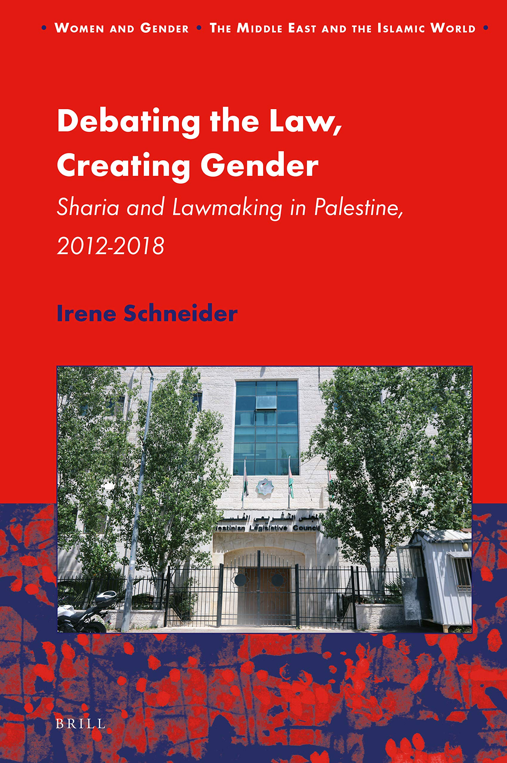 Debating the Law, Creating Gender Sharia and Lawmaking in Palestine, 2012-2018