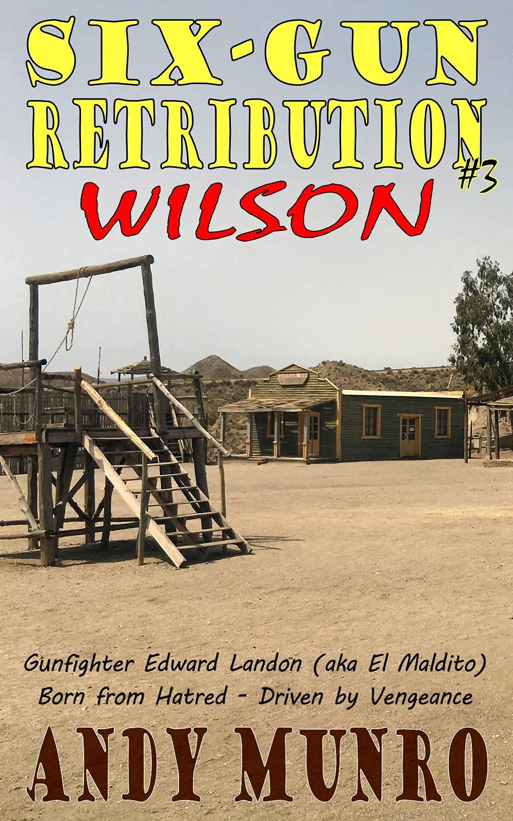 Six-Gun Retribution: WILSON (Classic Western Action Adventure Saga - Gunfighter Edward Landon (aka El Maldito) - Kindle Short Story Fiction Book 3)
