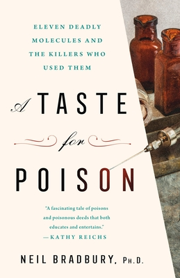 A Taste for Poison: Eleven Deadly Molecules and the Killers Who Used Them
