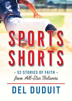 Sports Shorts: 52 Stories of Faith from All-Star Believers