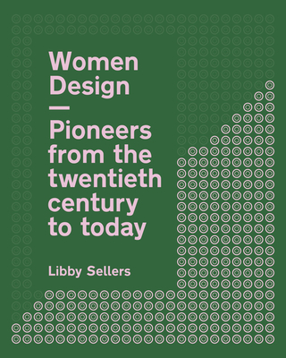 Women in Design: Pioneers in architecture, industrial, graphic and digital design from the twentieth century to the present day