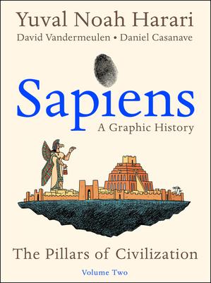Sapiens: A Graphic History, Volume 2: The Pillars of Civilization