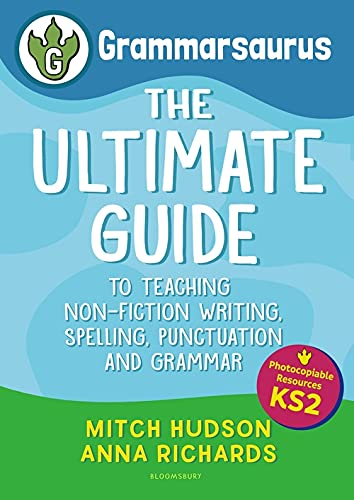 Grammarsaurus Key Stage 2: The Ultimate Guide to Teaching Non-Fiction Writing, Spelling, Punctuation and Grammar