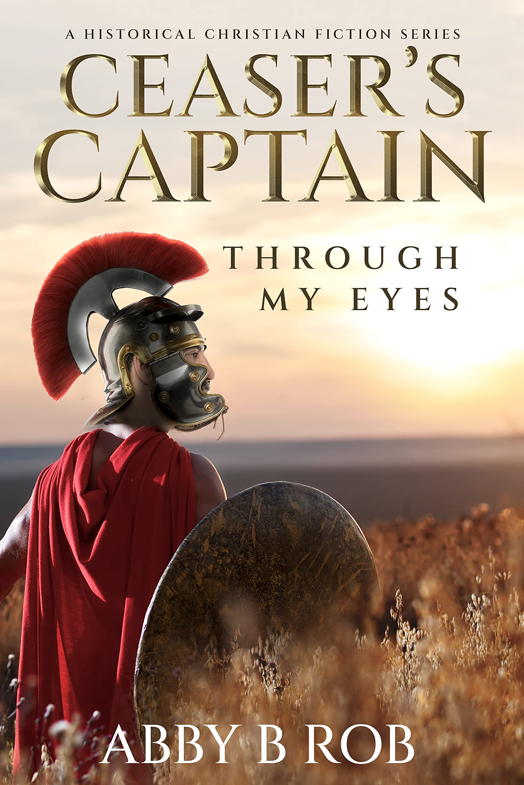 CAESAR'S CAPTAIN  THROUGH MY EYES   A CHRISTIAN HISTORICAL FICTION SERIES   BIBLICAL FICTION