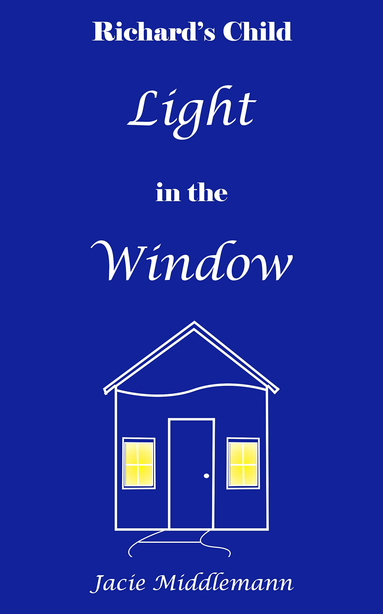 Light in the Window: A Novella of Loss Love and the Power of Unconditional Friendship (Richard's Child Book 1)
