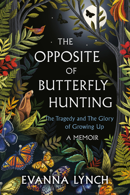 The Opposite of Butterfly Hunting: The Tragedy and The Glory of Growing Up