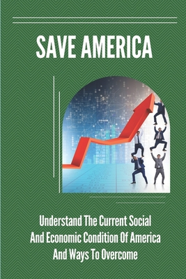Save America: Understand The Current Social And Economic Condition Of America And Ways To Overcome: Emotional Aspects Of Obamacare