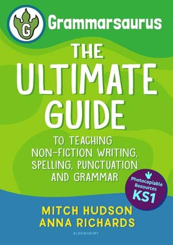Grammarsaurus Key Stage 1: The Ultimate Guide to Teaching Non-Fiction Writing, Spelling, Punctuation and Grammar