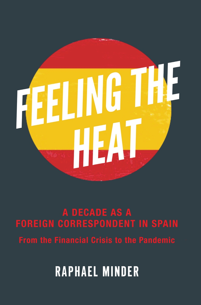Feeling the Heat: A Decade as a Foreign Correspondent in Spain: From the Financial Crisis to the Pandemic