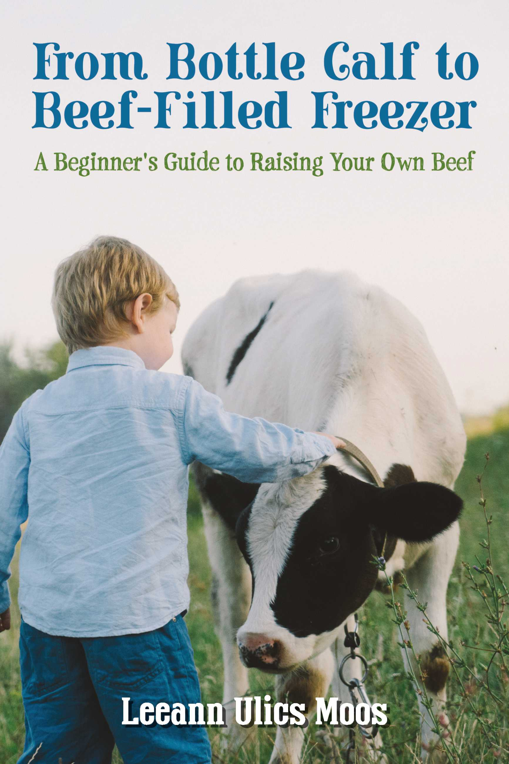 From Bottle Calf to Beef Filled Freezer: A Beginner's Guide to Raising Your Own Beef