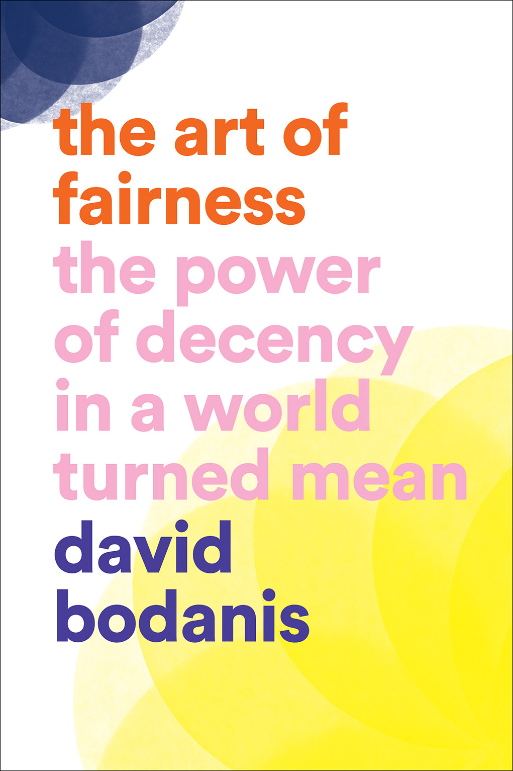 Art of Fairness: The Power of Decency in a World Turned Mean