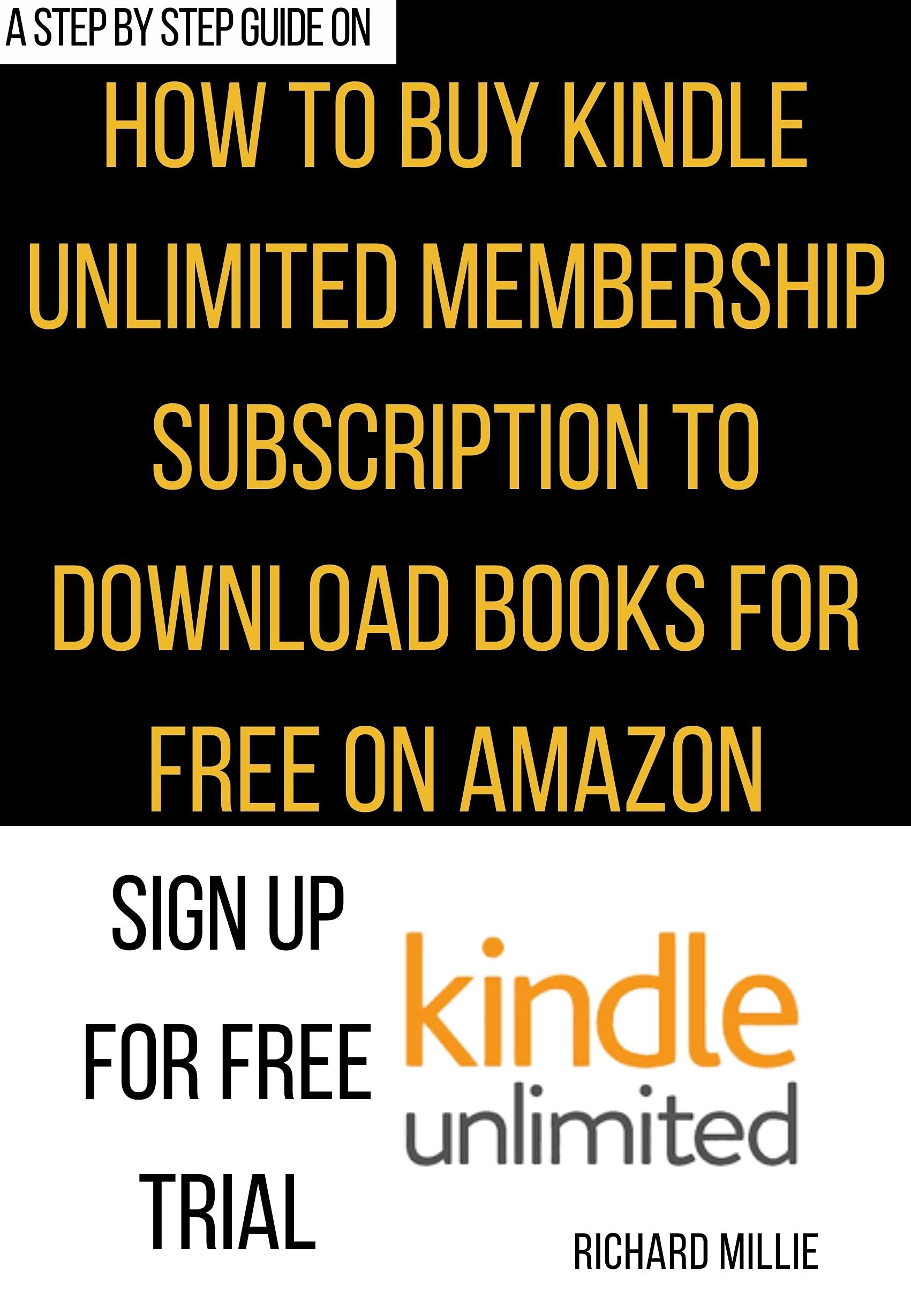 How to Buy Amazon Kindle Unlimited Membership Subscription: The step by step procedures with illustrative images to sign up for Kindle Unlimited to get & download books for free on Amazon