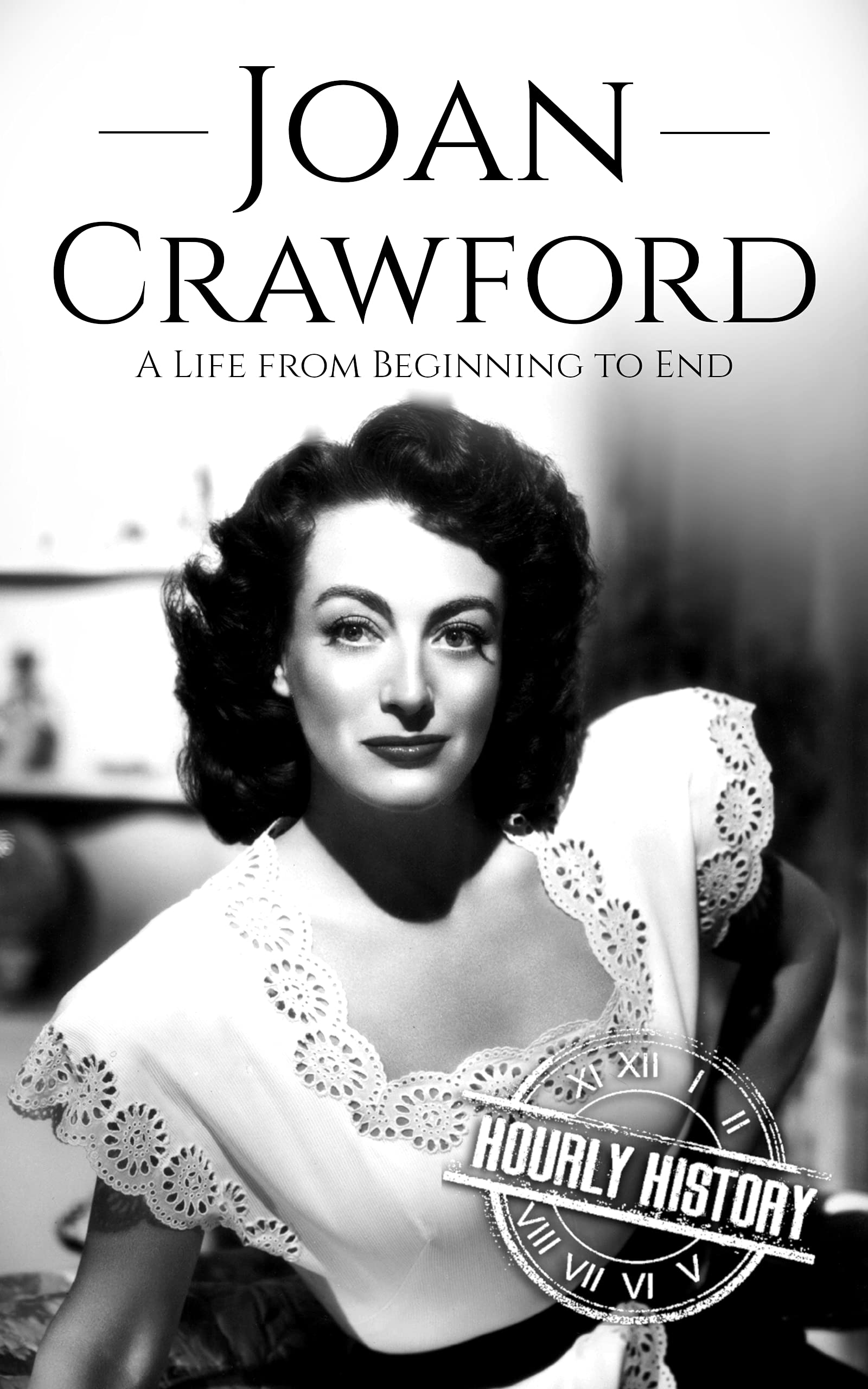 Joan Crawford: A Life from Beginning to End