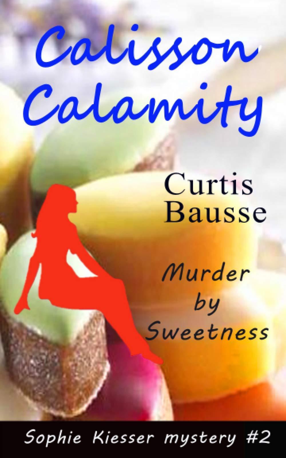 Calisson Calamity: Murder by Sweetness (Sophie Kiesser mystery series)