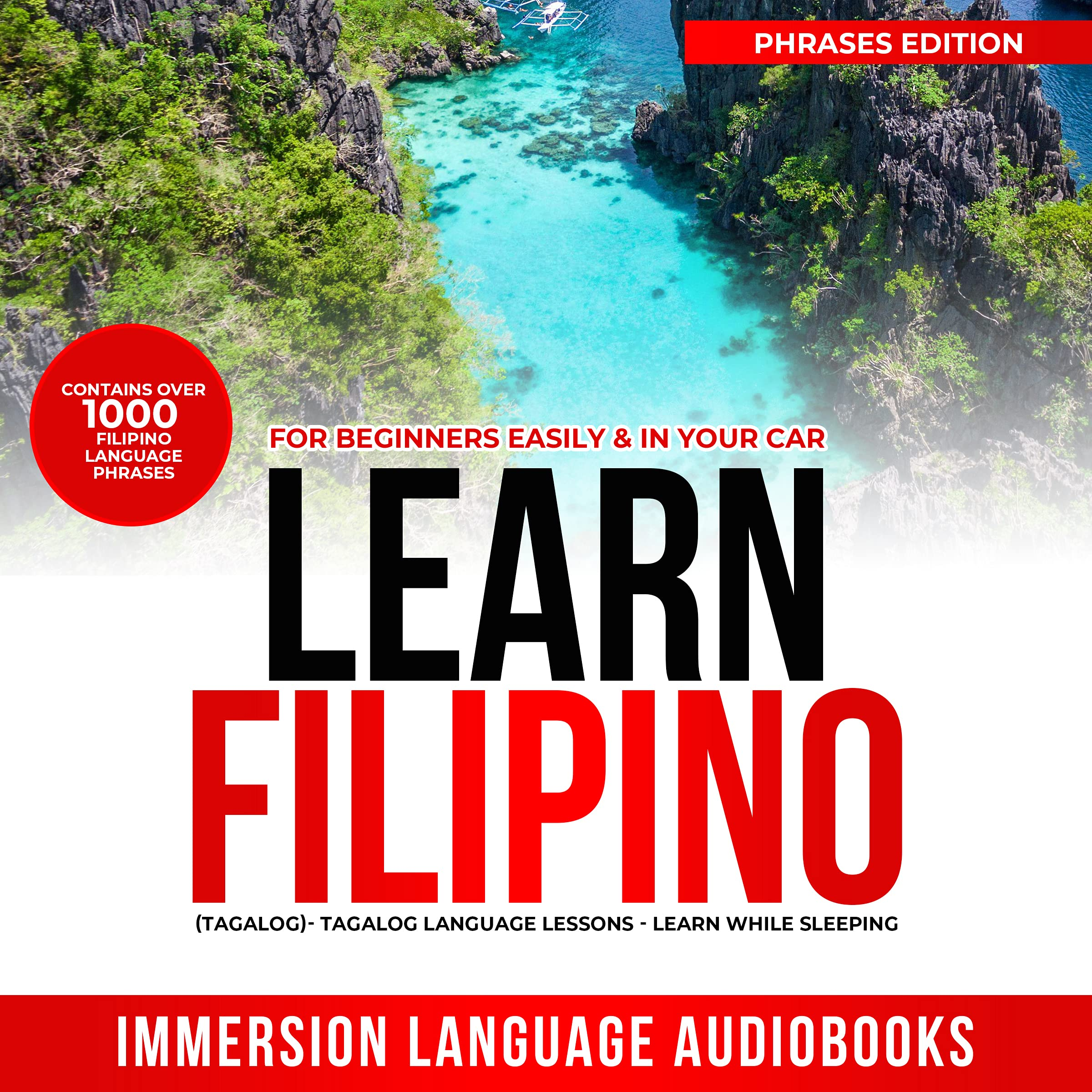 Learn Filipino ( Tagalog) For Beginners Easily & In Your Car! Phrases Edition! Contains Over 1000 Everyday Filipino Language Phrases: Tagalog Language Lessons - Learn While Sleeping