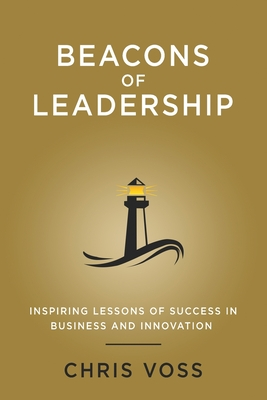 Beacons of Leadership: Inspiring Lessons of Success In Business and Innovation