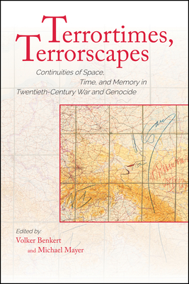 Terrortimes, Terrorscapes: Continuities of Space, Time, and Memory in Twentieth-Century War and Genocide