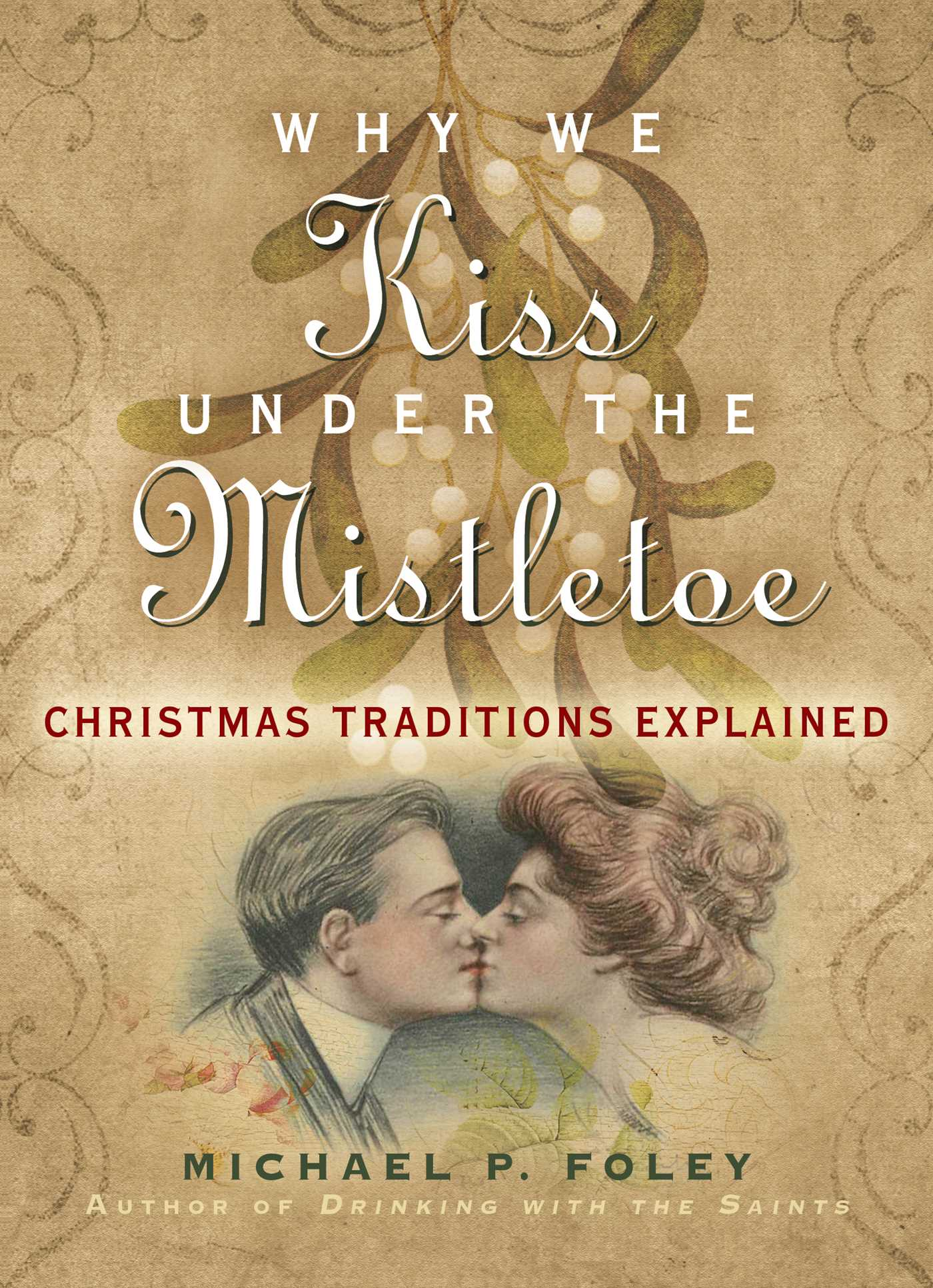 Why We Kiss under the Mistletoe: Christmas Traditions Explained