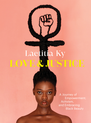 Love and Justice: A Journey of Empowerment, Activism, and Embracing Black Beauty