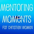 Mentoring Moments for Christian Women