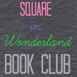 Square In Wonderland Book Club
