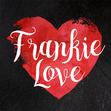 All things FRANKIE LOVE