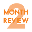Two Month Review