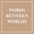 Words Between Worlds