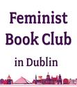 Feminist Book Club - In Dublin