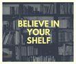Believe in Your Shelf