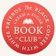 Black Coffee with White Friends: Cream & Sugar Book Club