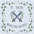 Of Queens, Witches and Valkyries