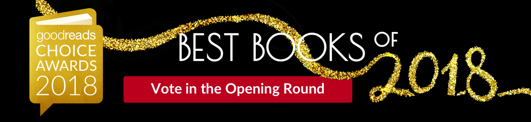 Its Time To Vote In The 2018 Goodreads Choice Awards Goodreads