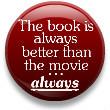 ...than the movie. ALWAYS!!!