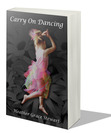 Carry On Dancing by Heather Grace Stewart (Winter Goose Publishing, 2012)
