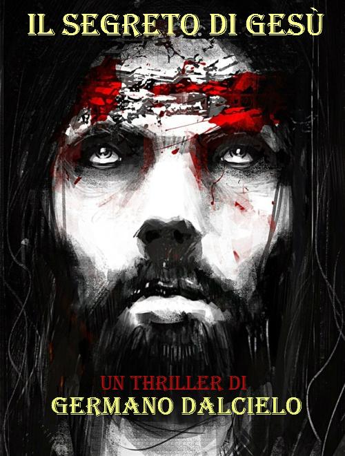 """This is the cover art of my Italian bestseller """"Il segreto di Gesù""""  http://www.amazon.it/Il-segreto-Ges%C3%B9-Germano-Dalcielo/dp/8866188263/ref=sr_1_1?s=books&ie=UTF8&qid=1345827061&sr=1-1"""
