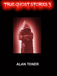 The cover of the third volume on my Kindle True Ghost Stories series, available on Amazon at http://www.amazon.co.uk/s/ref=ntt_athr_dp_sr_1?_encoding=UTF8&field-author=Alan%20Toner&search-alias=digital-text